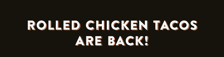 Rolled Chicken Tacos Are Back!